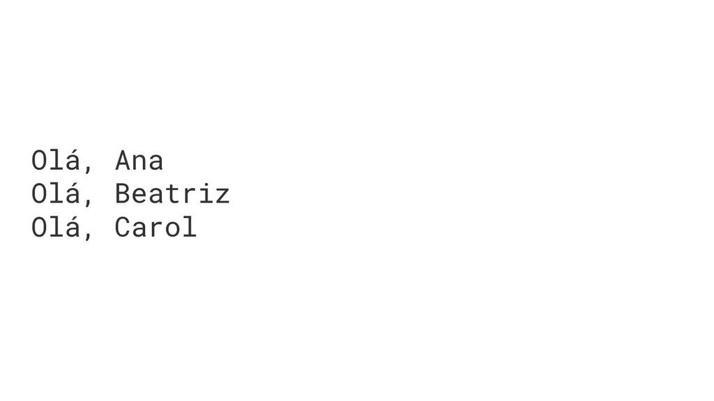 Olá, Ana Olá, Beatriz Olá, Carol