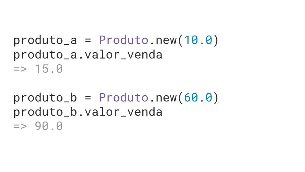 produto_a = Produto.new(10.0) produto_a.valor_v...