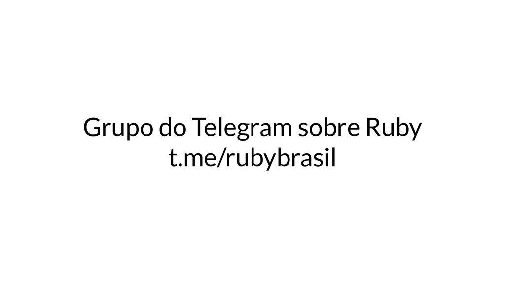 Grupo do Telegram sobre Ruby t.me/rubybrasil