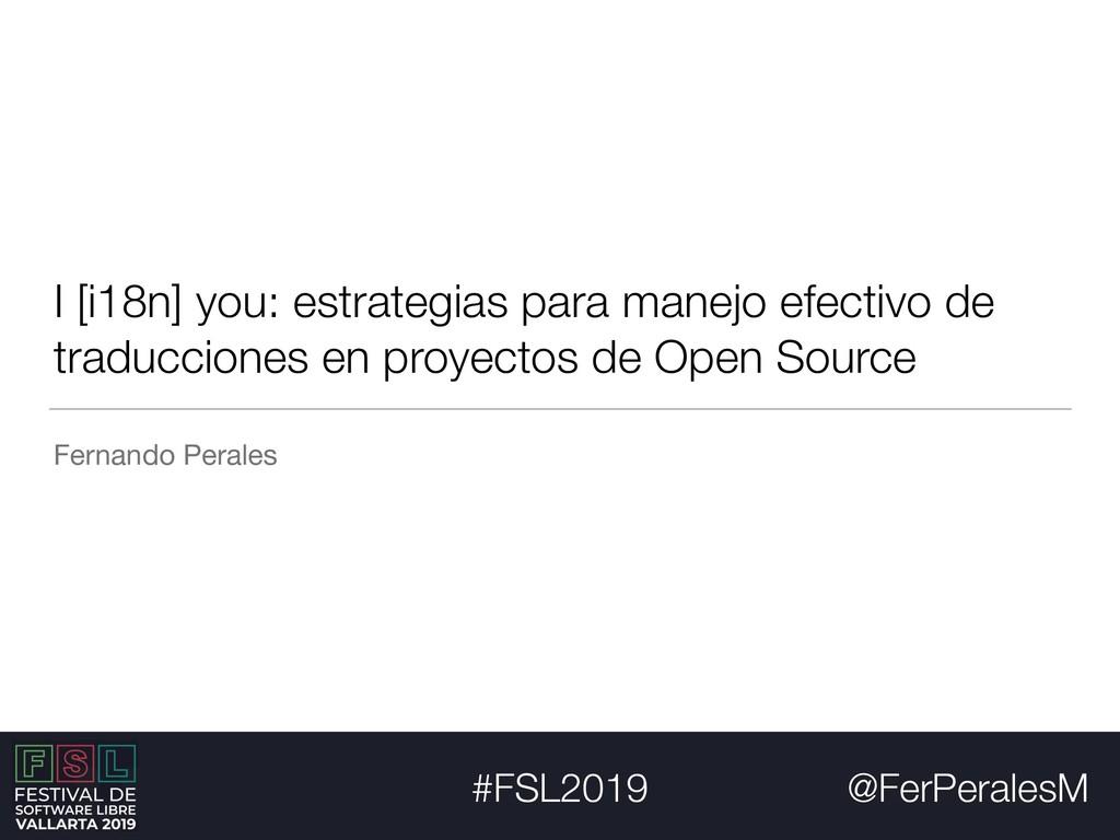 @FerPeralesM #FSL2019 I [i18n] you: estrategias...
