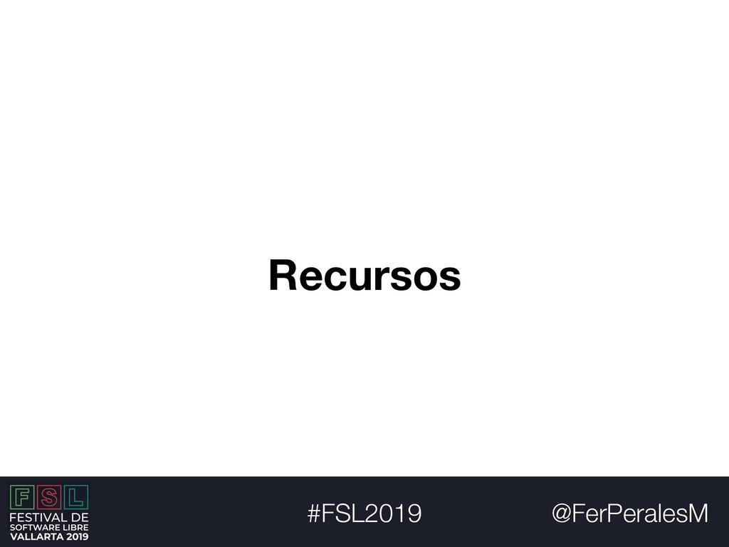 @FerPeralesM #FSL2019 Recursos