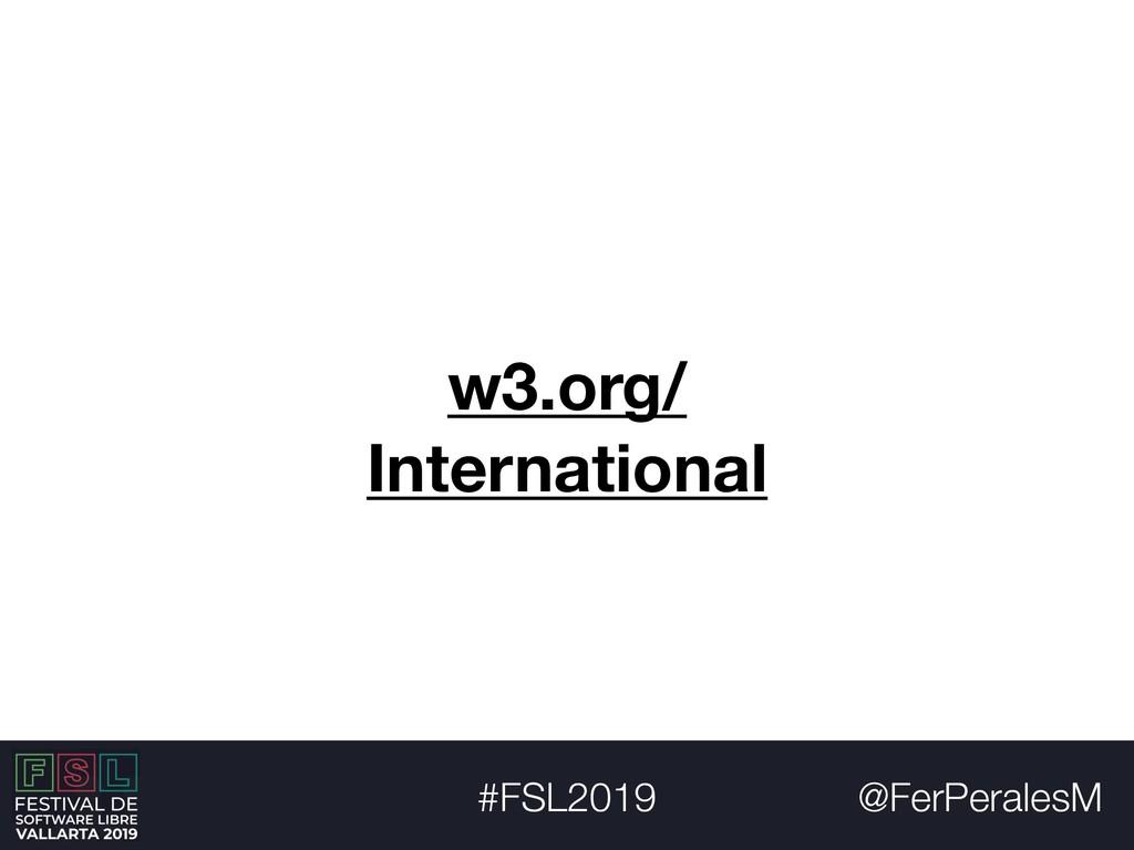 @FerPeralesM #FSL2019 w3.org/ International