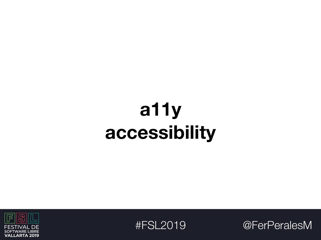 @FerPeralesM #FSL2019 a11y accessibility