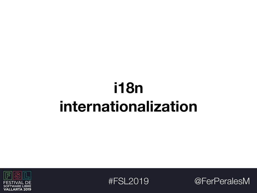 @FerPeralesM #FSL2019 i18n internationalization