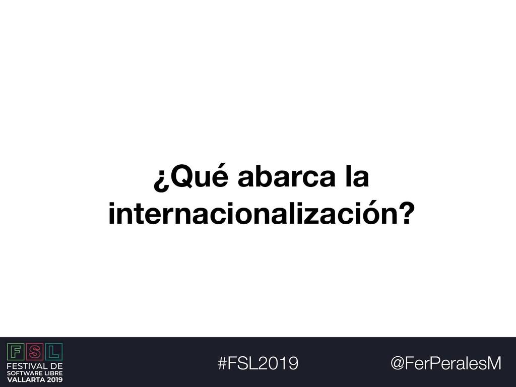 @FerPeralesM #FSL2019 ¿Qué abarca la internacio...