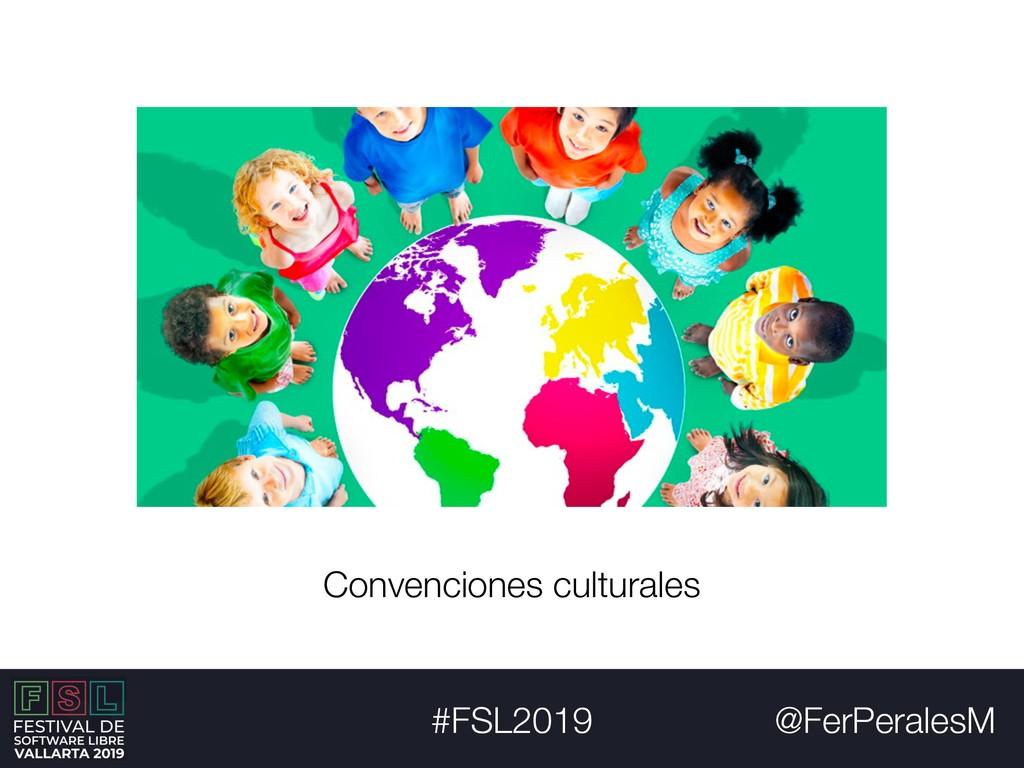 @FerPeralesM #FSL2019 Convenciones culturales