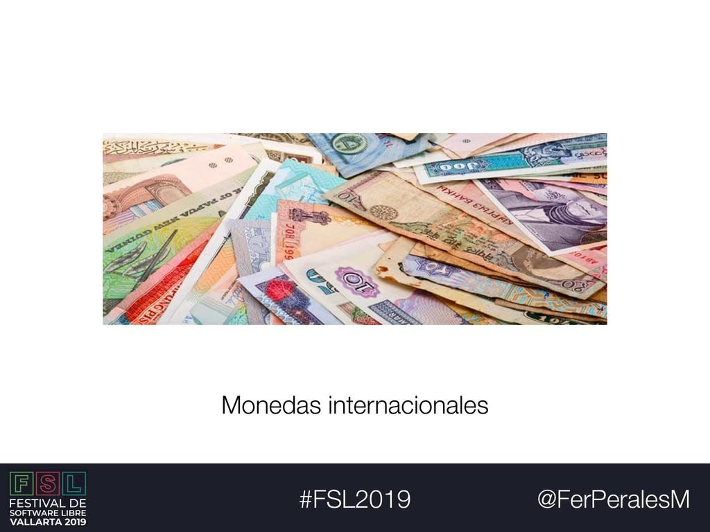@FerPeralesM #FSL2019 Monedas internacionales