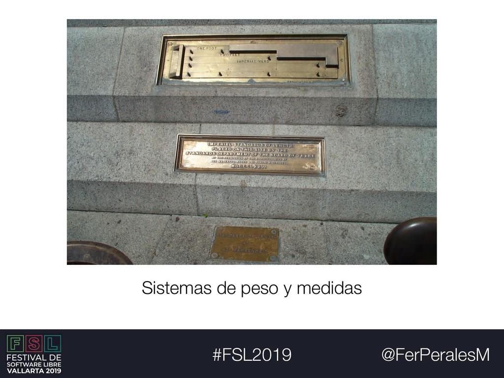 @FerPeralesM #FSL2019 Sistemas de peso y medidas