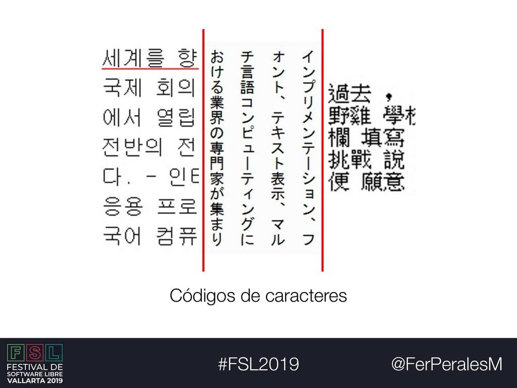 @FerPeralesM #FSL2019 Códigos de caracteres