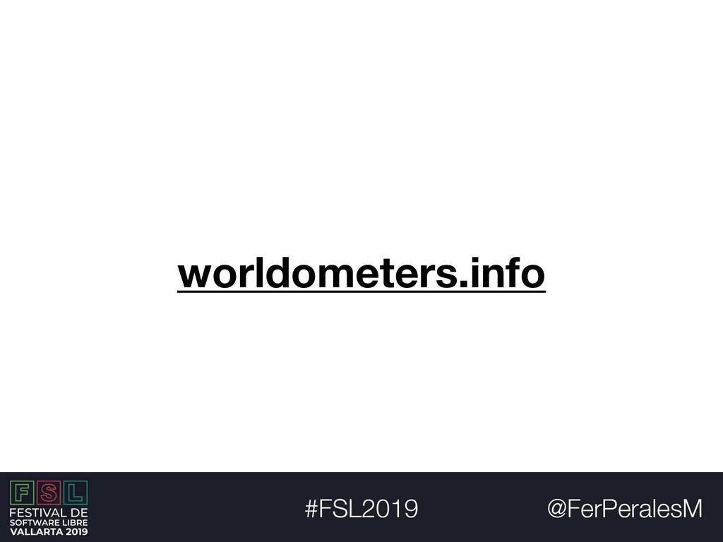@FerPeralesM #FSL2019 worldometers.info
