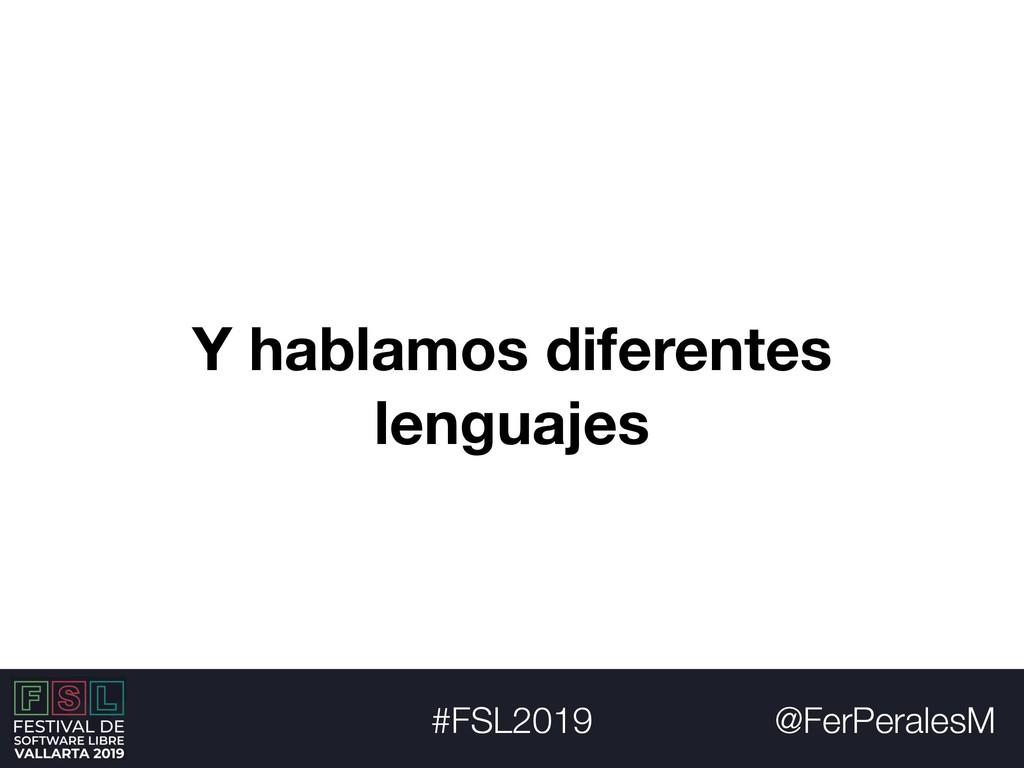 @FerPeralesM #FSL2019 Y hablamos diferentes len...