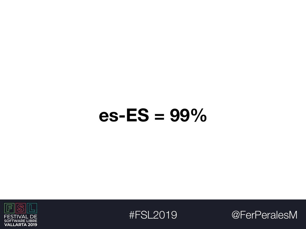 @FerPeralesM #FSL2019 es-ES = 99%