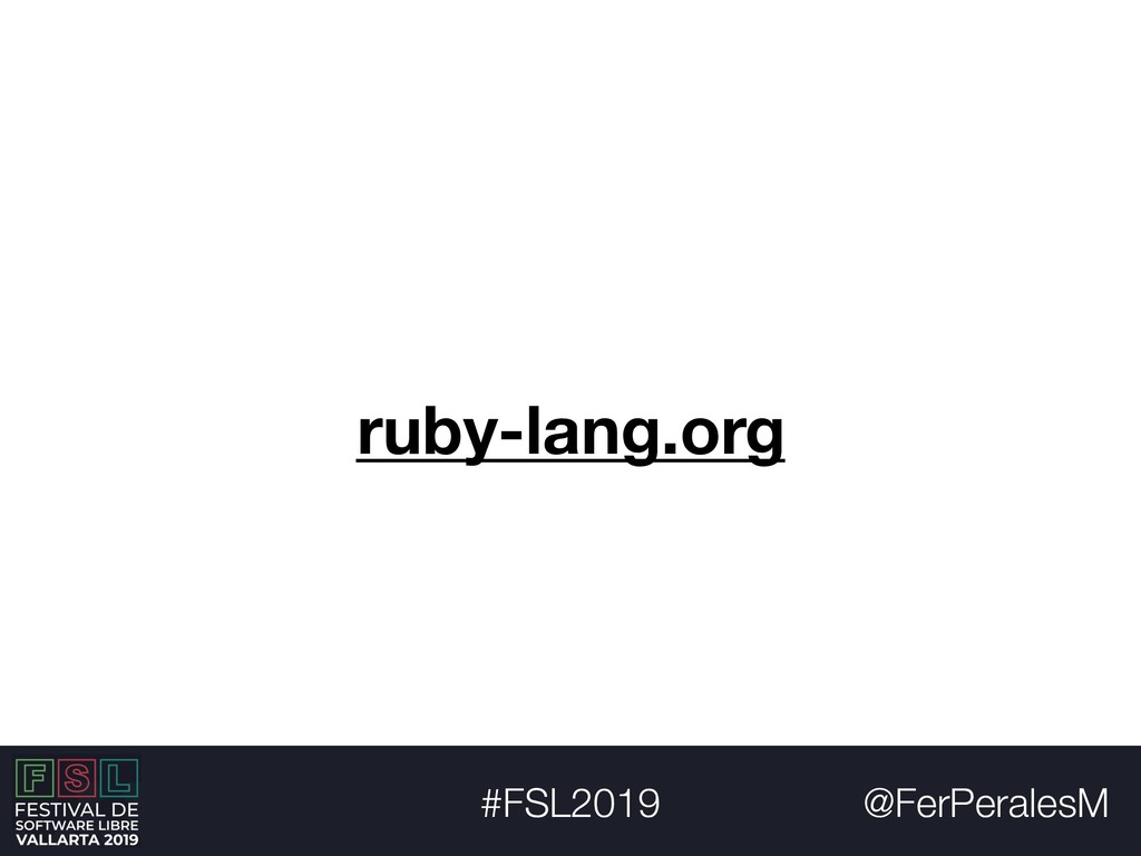 @FerPeralesM #FSL2019 ruby-lang.org