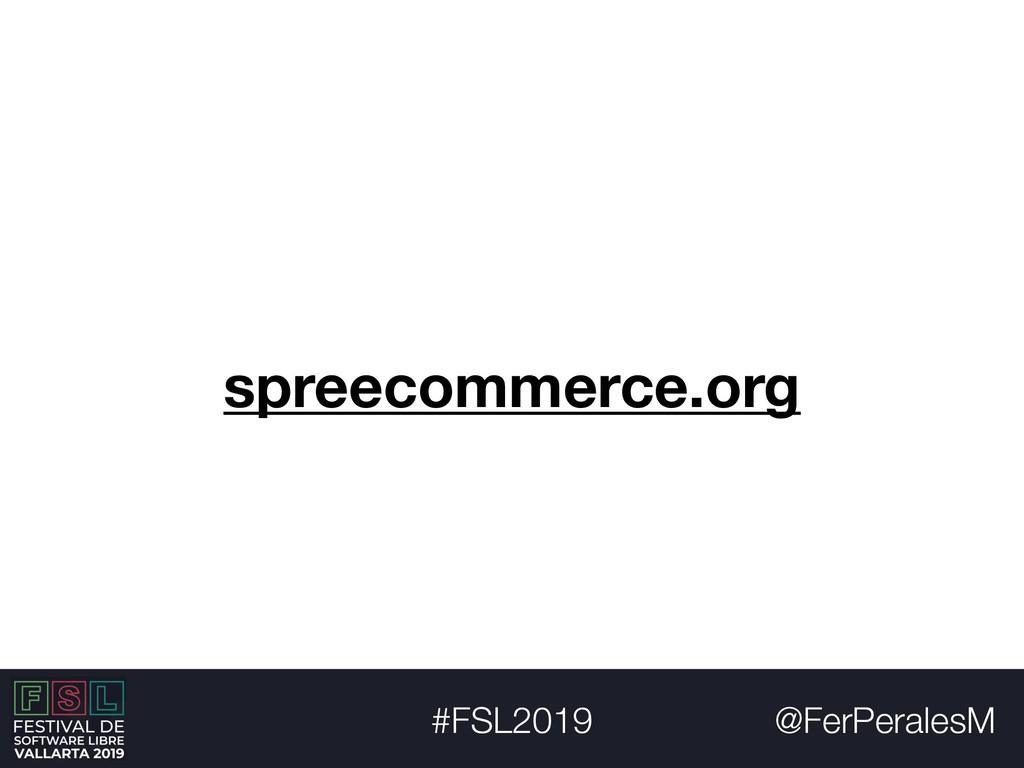 @FerPeralesM #FSL2019 spreecommerce.org