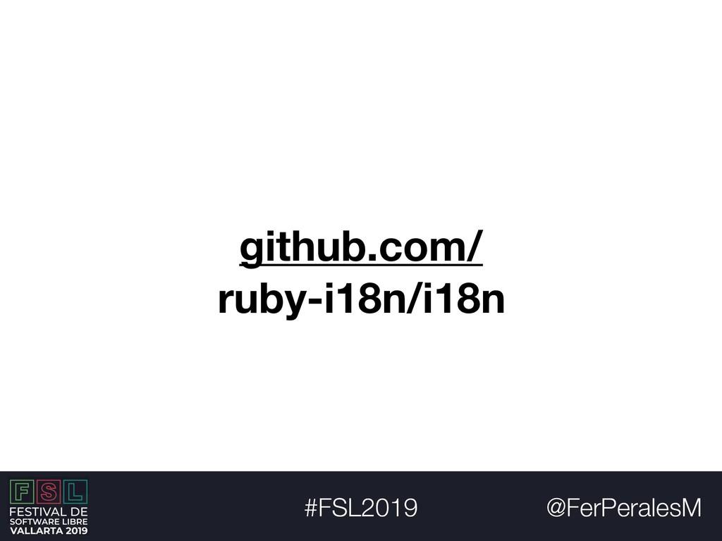 @FerPeralesM #FSL2019 github.com/ ruby-i18n/i18n