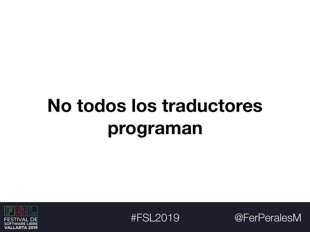 @FerPeralesM #FSL2019 No todos los traductores ...
