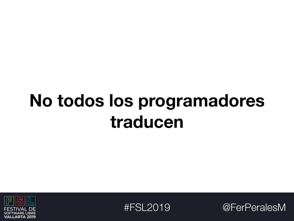 @FerPeralesM #FSL2019 No todos los programadore...