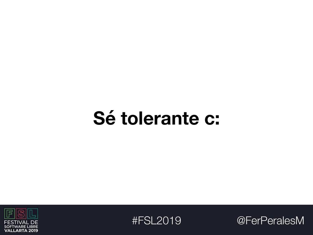 @FerPeralesM #FSL2019 Sé tolerante c: