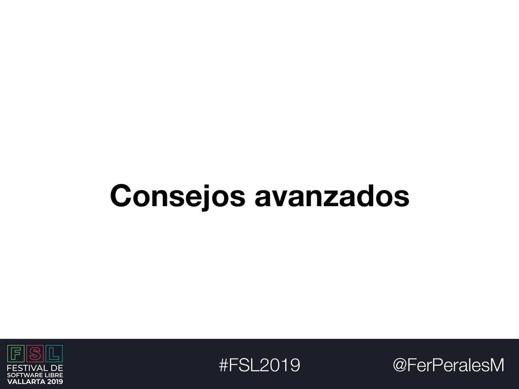 @FerPeralesM #FSL2019 Consejos avanzados