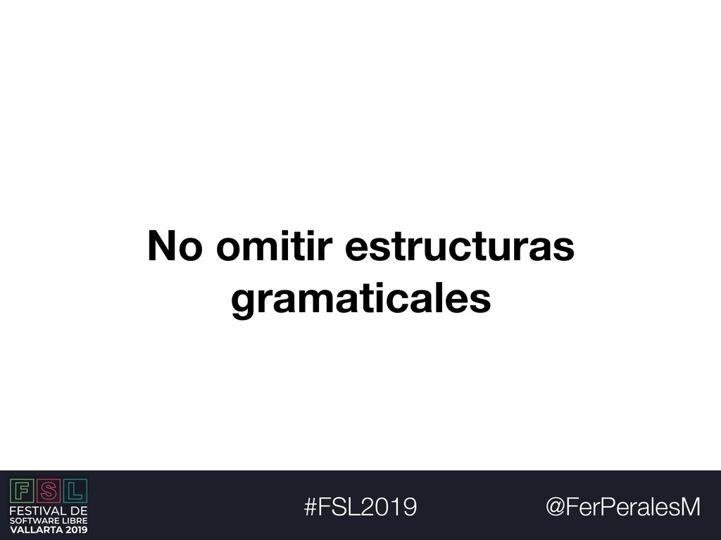 @FerPeralesM #FSL2019 No omitir estructuras gra...