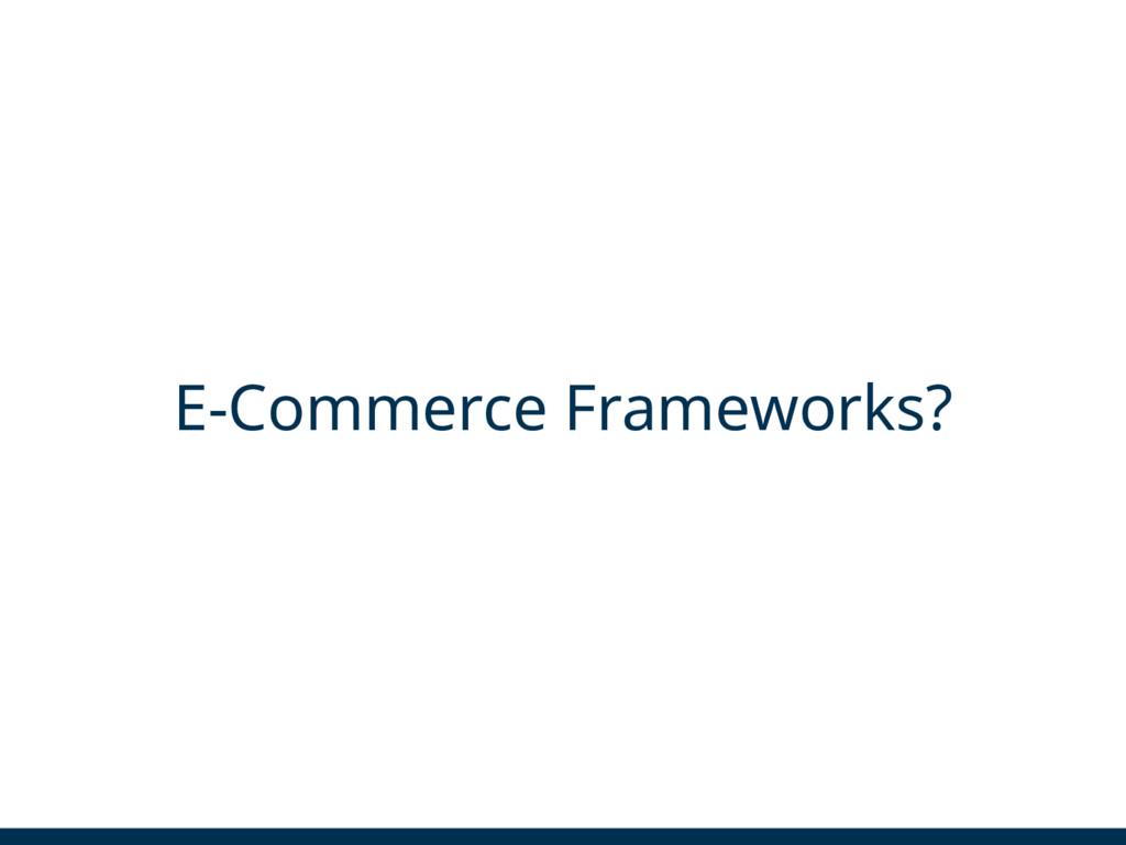 E-Commerce Frameworks?