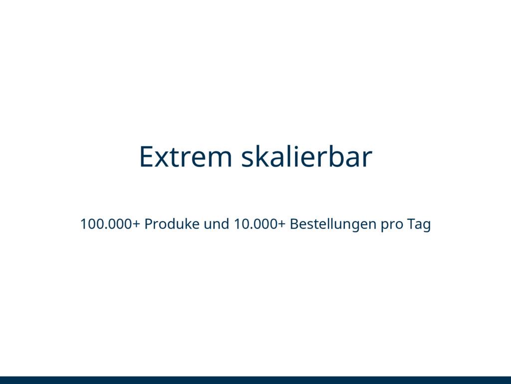 Extrem skalierbar 100.000+ Produke und 10.000+ ...
