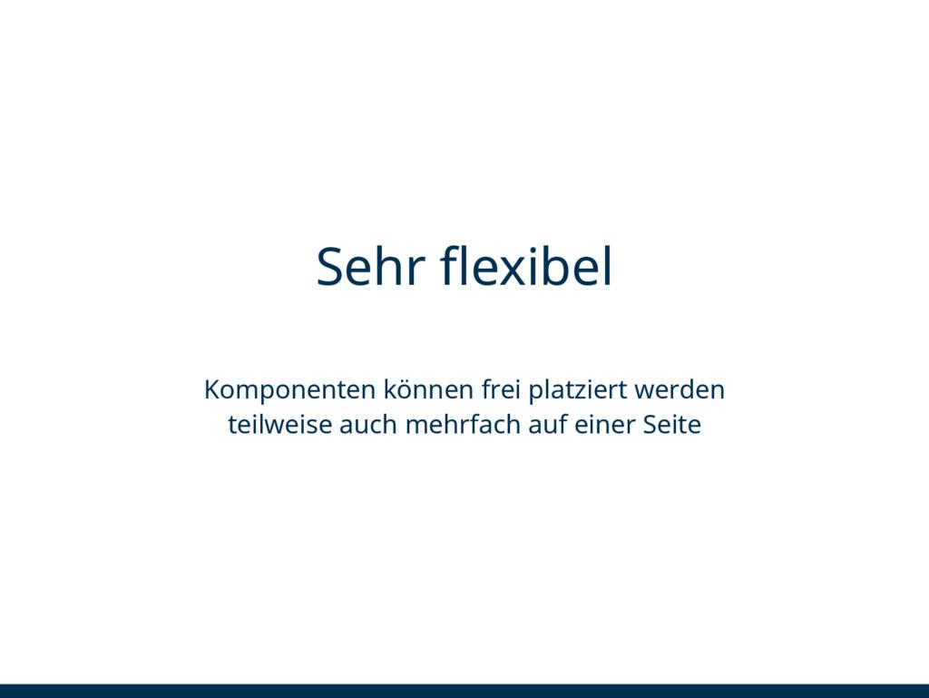 Sehr flexibel Komponenten können frei platziert...