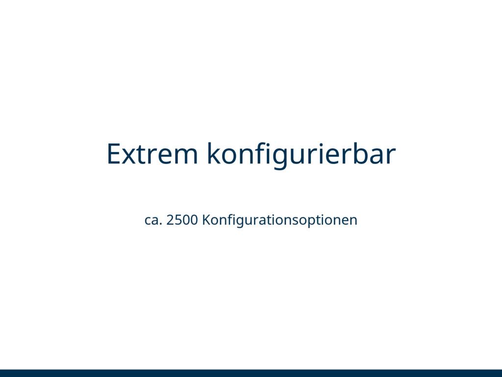 Extrem konfigurierbar ca. 2500 Konfigurationsop...