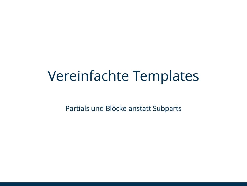 Vereinfachte Templates Partials und Blöcke anst...