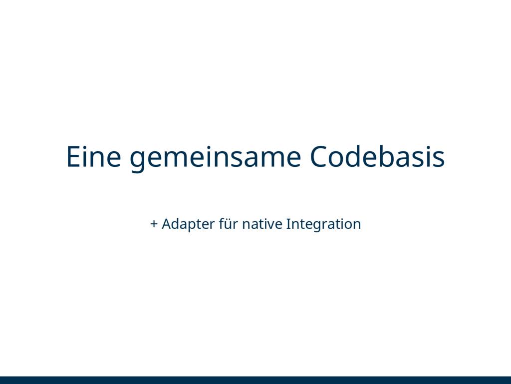 Eine gemeinsame Codebasis + Adapter für native ...