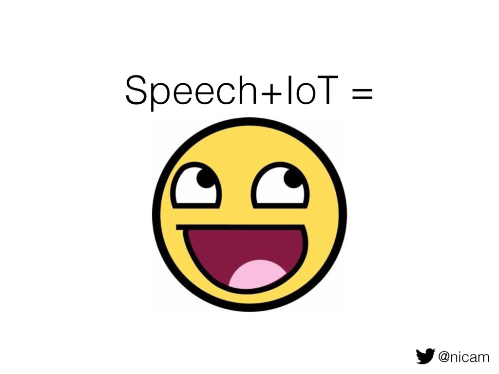 Speech+IoT = Awesome @nicam