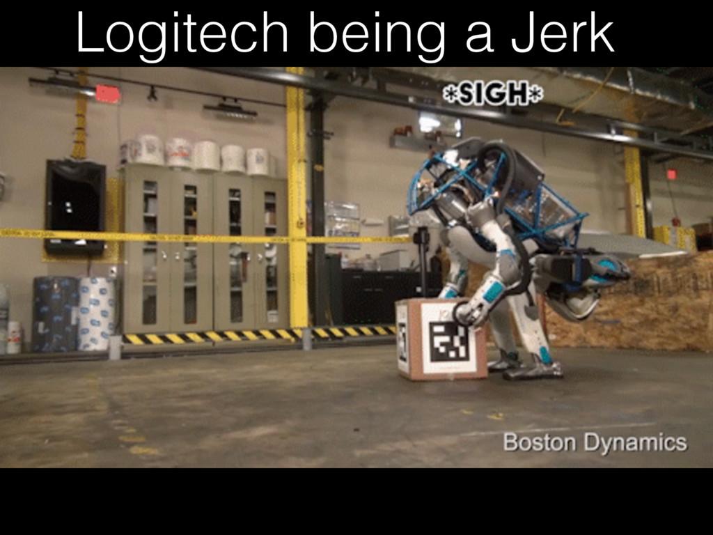 Logitech being a Jerk