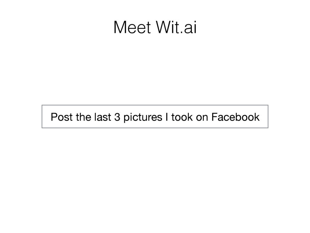 Meet Wit.ai Post the last 3 pictures I took on ...