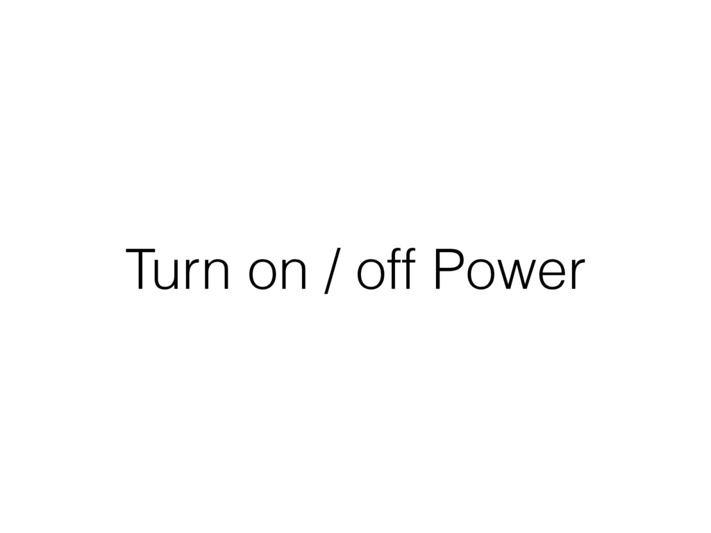 Turn on / off Power