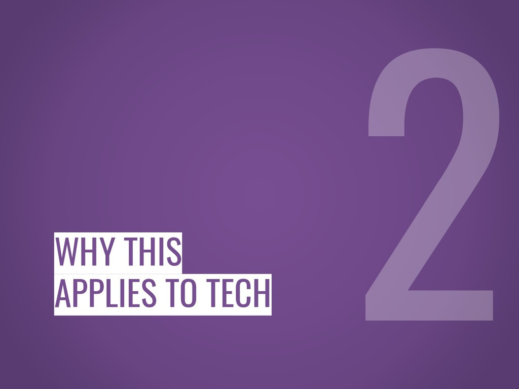 WHY THIS APPLIES TO TECH
