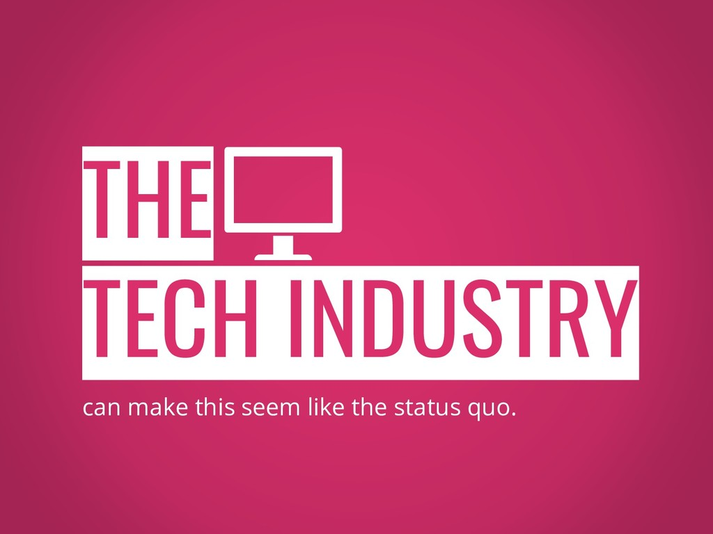 TECH INDUSTRY can make this seem like the statu...