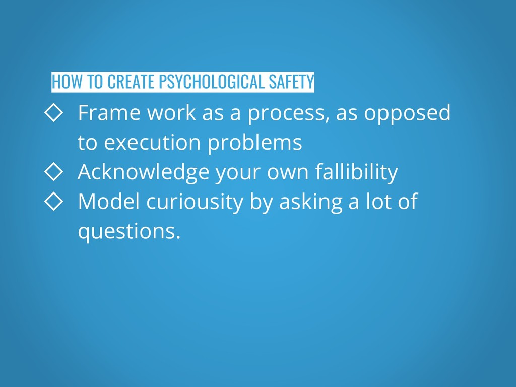 HOW TO CREATE PSYCHOLOGICAL SAFETY ◇ Frame work...