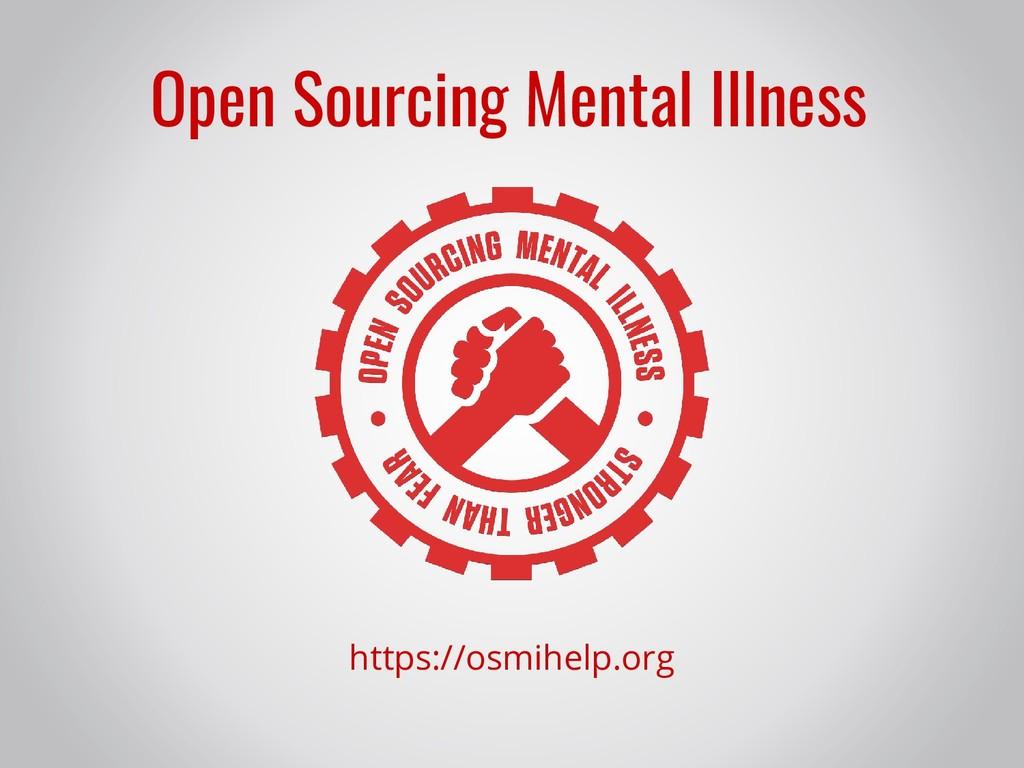 https://osmihelp.org Open Sourcing Mental Illne...