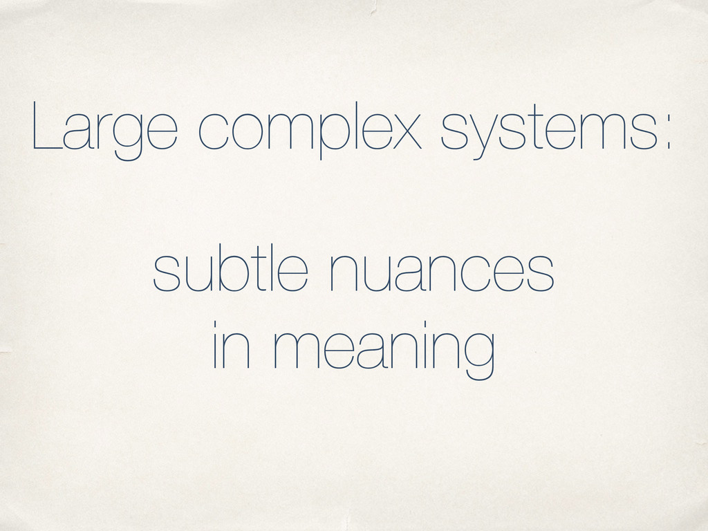 Large complex systems: subtle nuances in meaning