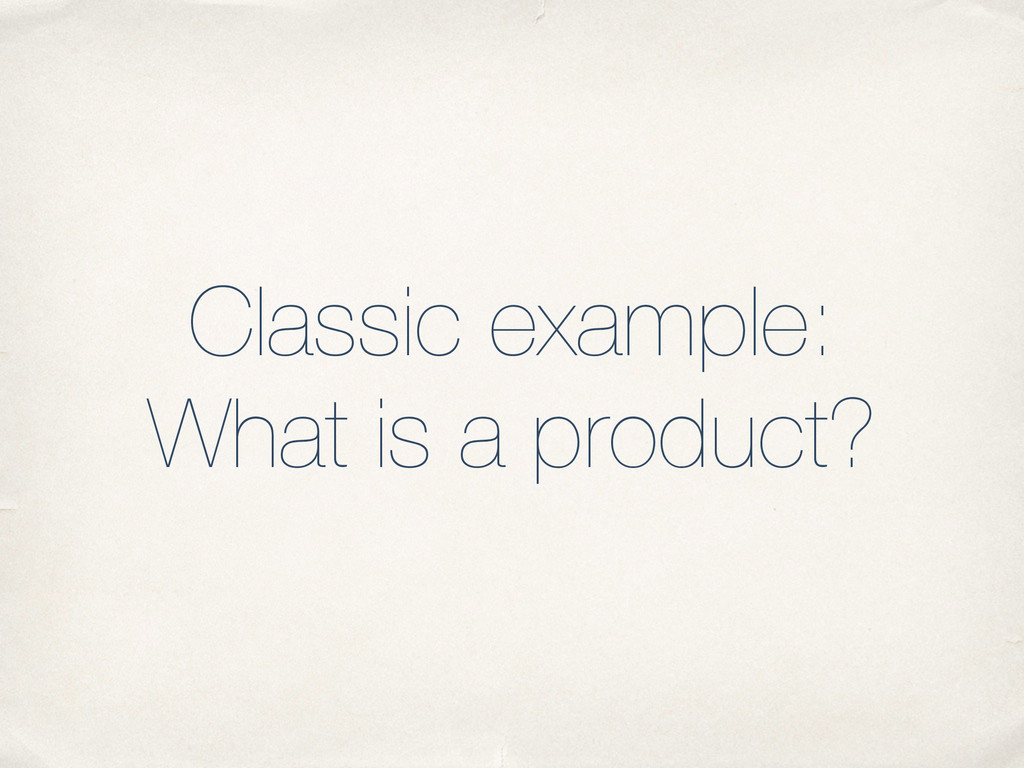 Classic example: What is a product?