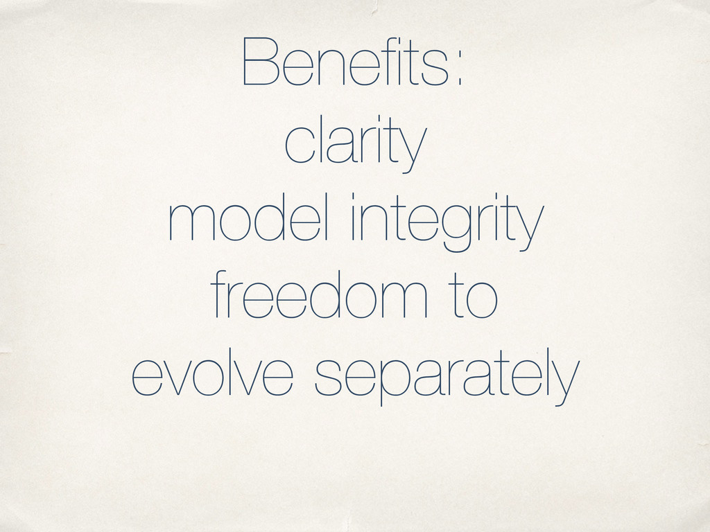 Benefits: clarity model integrity freedom to ev...