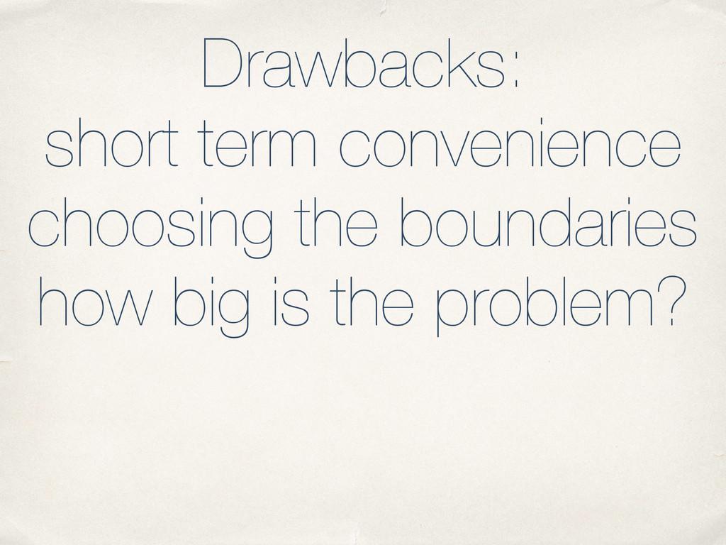 Drawbacks: short term convenience choosing the ...