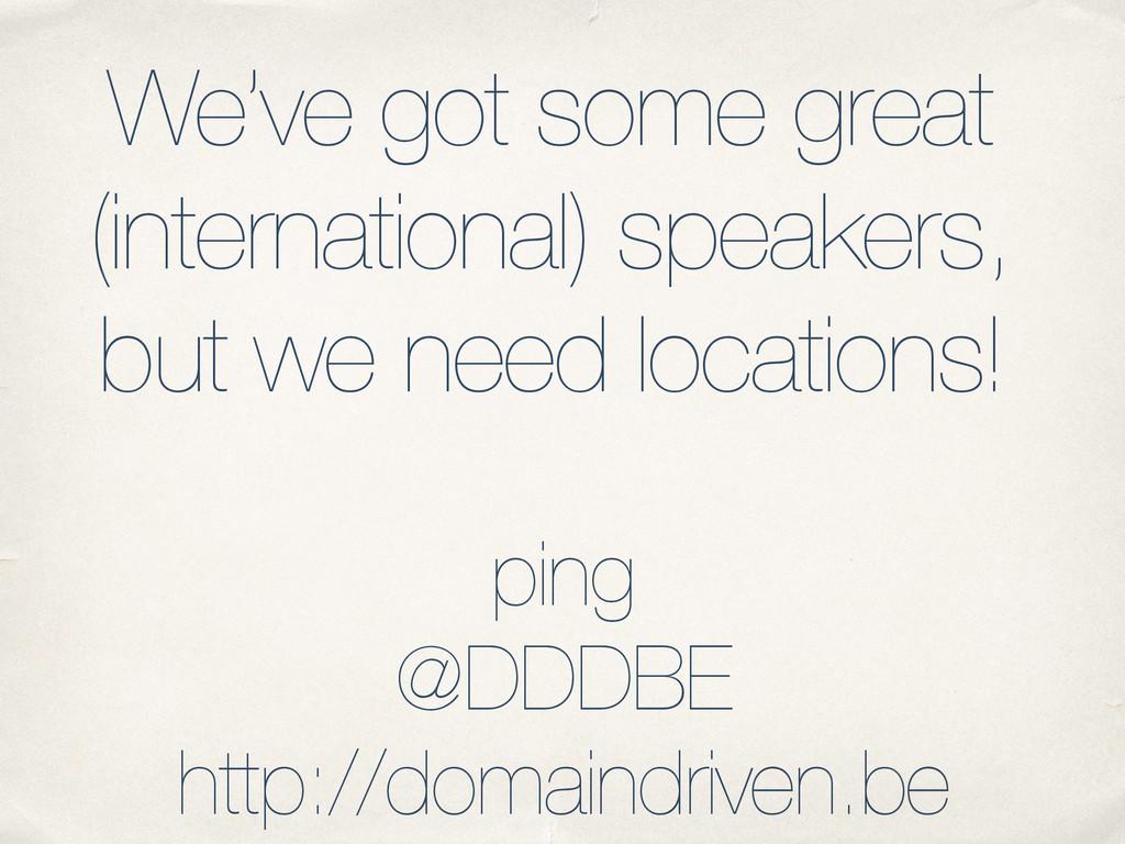 We've got some great (international) speakers, ...