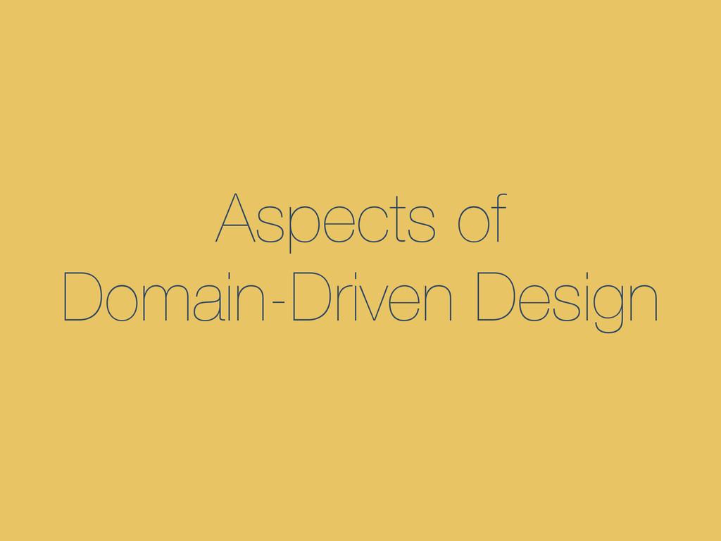Aspects of Domain-Driven Design