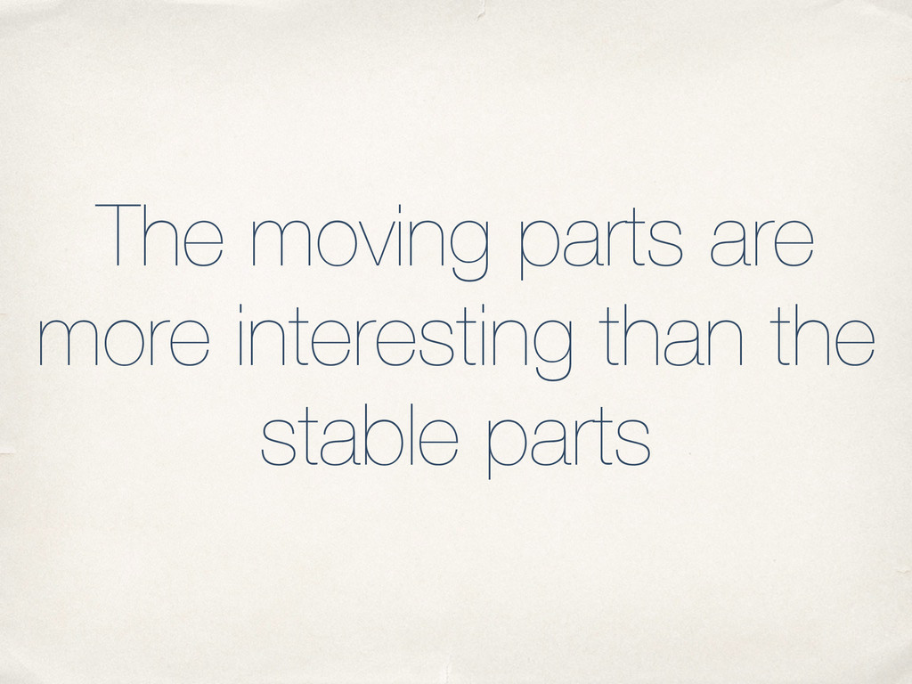 ! ! The moving parts are more interesting than ...