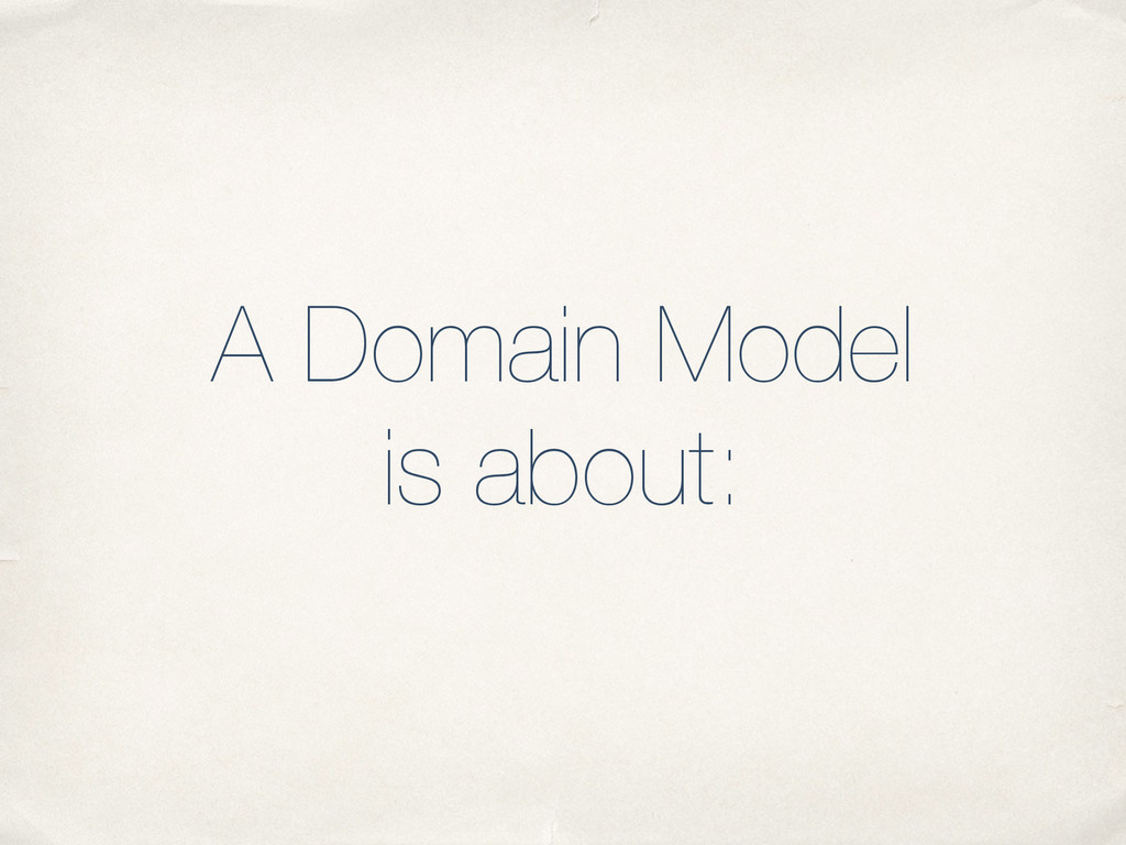 ! ! A Domain Model is about: