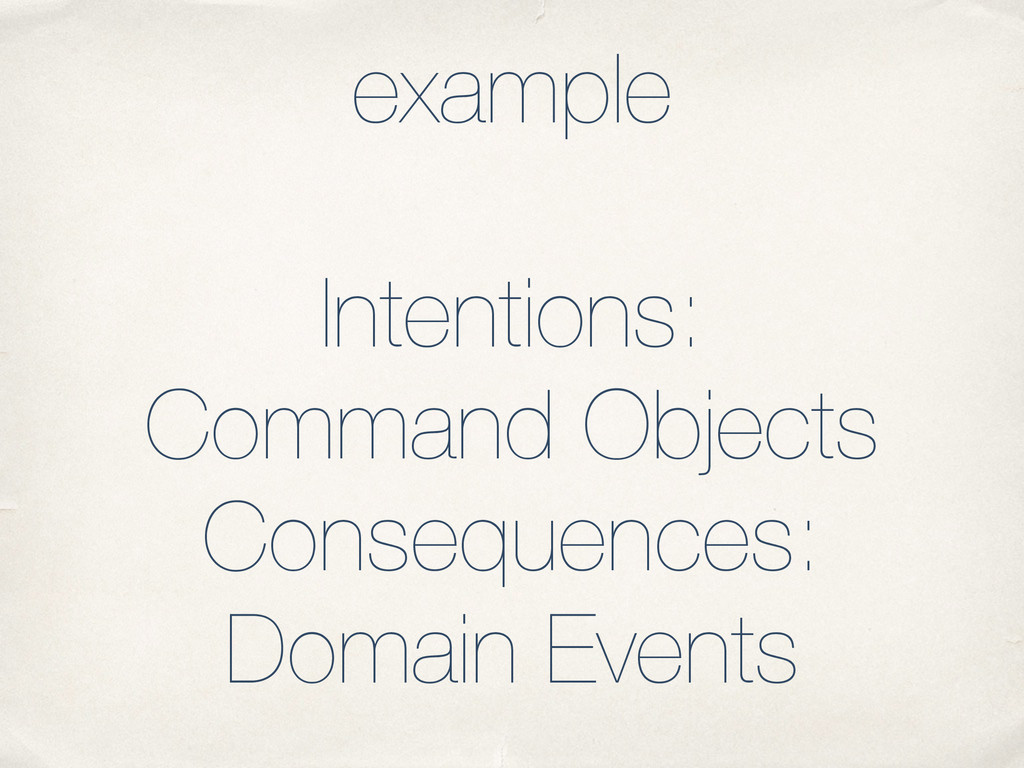 example ! Intentions: Command Objects Consequen...