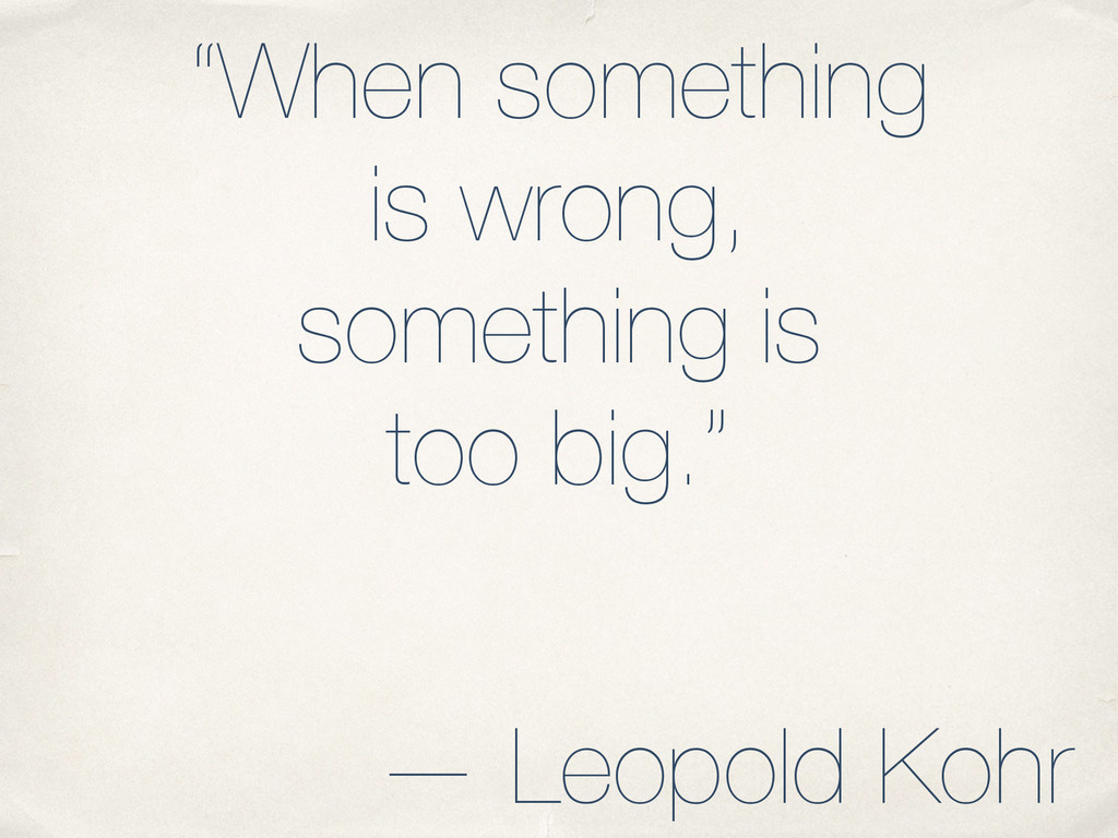 """""""When something is wrong, something is too big...."""