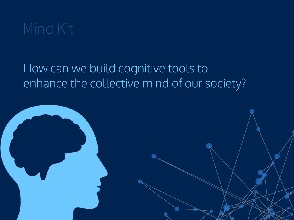 Mind Kit How can we build cognitive tools to en...
