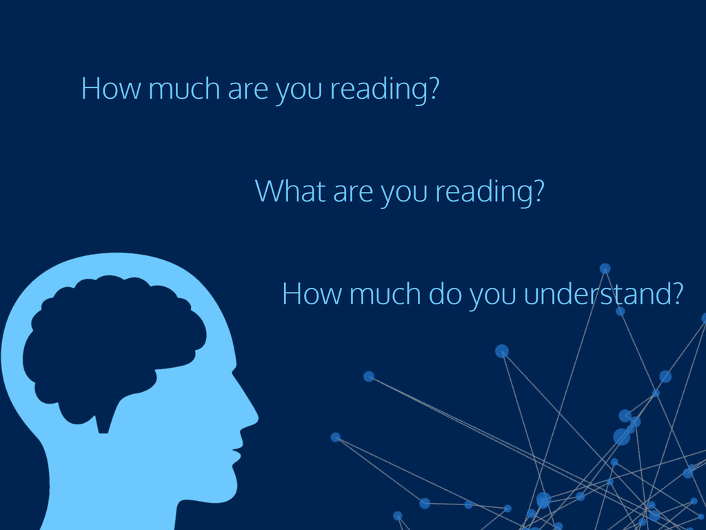 How much are you reading? What are you reading?...